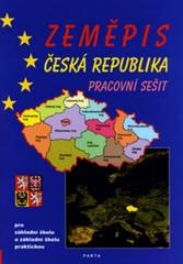 Zeměpis Česká republika - pracovní sešit pro 2. stupeň ZŠ a ZŠ praktické
