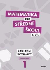 Matematika pro SŠ 1.díl - Základní poznatky (pracovní sešit)