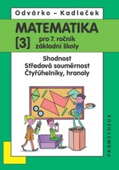 Matematika 7. r. ZŠ 3. díl - Shodnost. Středová souměrnost. Čtyřúhelníky, hranoly