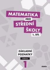 Matematika pro SŠ 1.díl - Základní poznatky (učebnice)