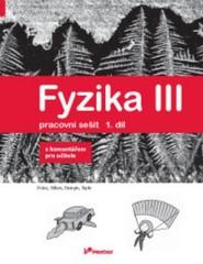 Fyzika III - pracovní sešit 1.díl s komentářem pro učitele 8.r. ZŠ (Práce, Výkon, Energie, Teplo)