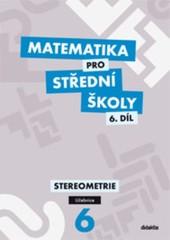 Matematika pro SŠ 6.díl - Stereometrie (učebnice)